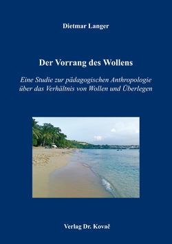 Der Vorrang des Wollens von Langer,  Dietmar