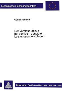 Der Vorsteuerabzug bei gemischt genutzten Leistungsgegenständen von Hofmann,  Günter