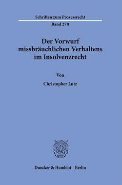 Der Vorwurf missbräuchlichen Verhaltens im Insolvenzrecht. von Lutz,  Christopher
