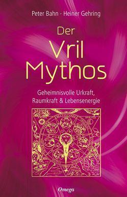 Der Vril-Mythos von Bahn,  Peter, Gehring,  Heiner