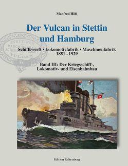 Der Vulcan in Stettin und Hamburg. Schiffswerft – Lokomotivfabrik – Maschinenfabrik 1851 – 1929 von Höft,  Manfred