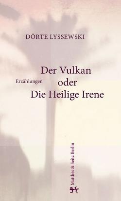 Der Vulkan oder Die Heilige Irene von Lyssewski,  Dörte