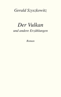Der Vulkan und andere Erzählungen von Szyszkowitz,  Gerald