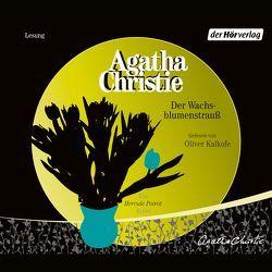 Der Wachsblumenstrauß von Christie,  Agatha, Kalkofe,  Oliver, Wulfekamp,  Ursula