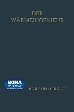 Der Wärmeingenieur von Oelschläger,  Julius