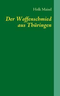 Der Waffenschmied aus Thüringen von Maisel,  Holk