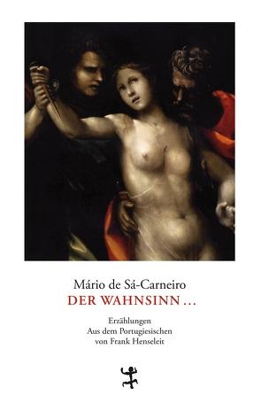 Der Wahnsinn von Henseleit,  Frank, Sá-Carneiro,  Mário de