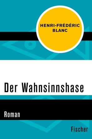 Der Wahnsinnshase von Blanc,  Henri-Frédéric, Denzler,  Claudia