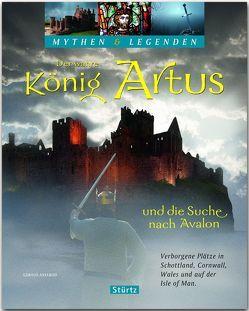 Der wahre König Artus und die Suche nach Avalon – Verborgene Plätze in Schottland, Cornwall, Wales und auf der Isle of Man von Axelrod,  Gerald