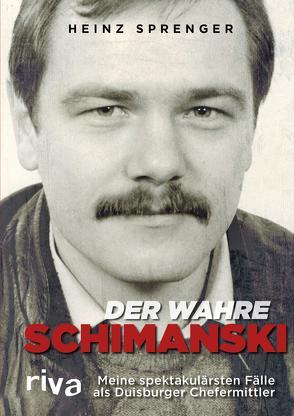 Der wahre Schimanski von Haupt,  Heiko, Sprenger,  Heinz
