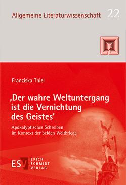 'Der wahre Weltuntergang ist die Vernichtung des Geistes' von Thiel,  Franziska