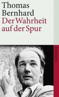Der Wahrheit auf der Spur von Bayer,  Wolfram, Bernhard,  Thomas, Fellinger,  Raimund, Huber,  Martin