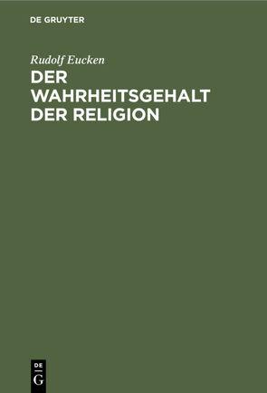 Der Wahrheitsgehalt der Religion von Eucken,  Rudolf