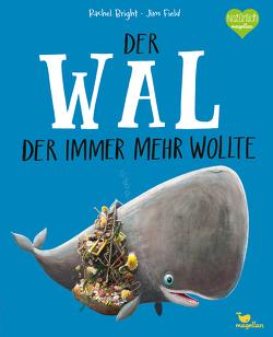 Der Wal, der immer mehr wollte von Bright,  Rachel, Field,  Jim, Jüngert,  Pia