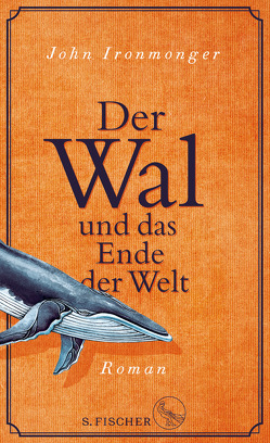 Der Wal und das Ende der Welt von Ironmonger,  John, Poets,  Maria, Schnettler,  Tobias