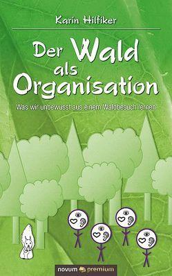 Der Wald als Organisation von Hilfiker,  Karin
