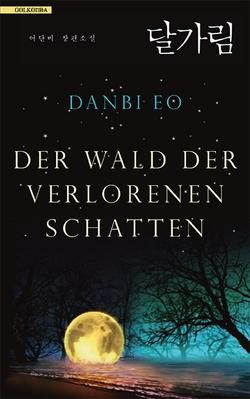 Der Wald der verlorenen Schatten von Eo,  Danbi, Kim,  Hyuk-Sook, Selzer,  Manfred