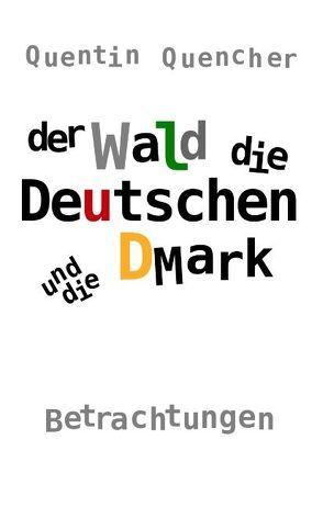 Der Wald, die Deutschen und die DMark von Quencher,  Quentin