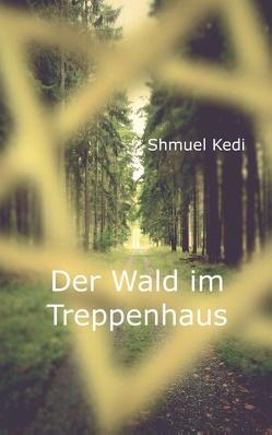 Der Wald im Treppenhaus von Kedi,  Shmuel
