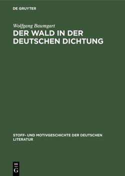 Der Wald in der deutschen Dichtung von Baumgart,  Wolfgang