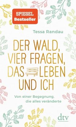 Der Wald, vier Fragen, das Leben und ich, Von einer Begegnung, die alles veränderte von Randau,  Tessa
