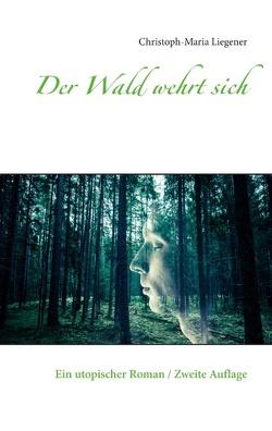 Der Wald wehrt sich von Liegener,  Christoph-Maria