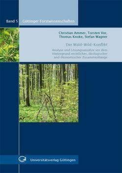 Der Wald-Wild-Konflikt von Ammer,  Christian, Knoke,  Thomas, Vor,  Torsten, Wagner,  Stefan