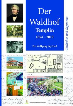 Der Waldhof Templin. 1854-2019 von Seyfried,  Wolfgang