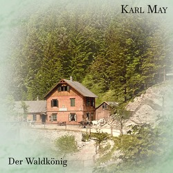 Der Waldkönig von Franzen,  Daniel, Kohfeldt,  Christian, May,  Karl