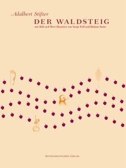 Der Waldsteig von Dittmann,  Ulrich, Poll,  Sonja, Stabe,  Helmut, Stifter,  Adalbert