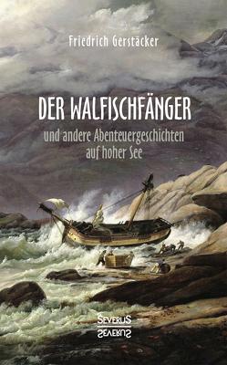 Der Walfischfänger von Gerstäcker,  Friedrich