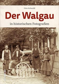 Der Walgau in historischen Fotografien von Schwald,  Otto