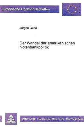 Der Wandel der amerikanischen Notenbankpolitik von Guba,  Jürgen