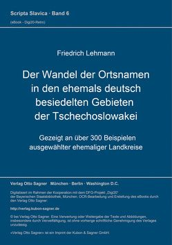 Der Wandel der Ortsnamen in den ehemals deutsch besiedelten Gebieten der Tschechoslowakei von Lehmann,  Friedrich