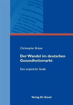 Der Wandel im deutschen Gesundheitsmarkt von Bräuer,  Christopher