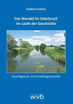 Der Wandel im Oderbruch im Laufe der Geschichte von Rabich,  Adalbert