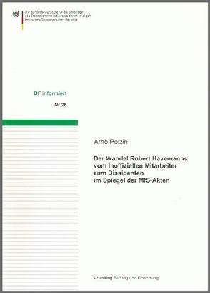 Der Wandel Robert Havemanns vom Inoffiziellen Mitarbeiter zum Dissidenten im Spiegel der MfS-Akten von Polzin,  Arno