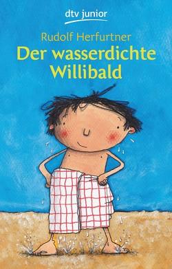 Der wasserdichte Willibald von Herfurtner,  Rudolf, Wenniges,  Oliver