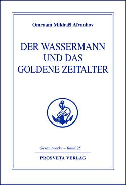 Der Wassermann und das Goldene Zeitalter – Teil 1 von Aivanhov,  Omraam Mikhael