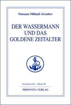 Der Wassermann und das Goldene Zeitalter – Teil 2 von Aivanhov,  Omraam Mikhael