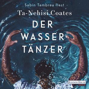 Der Wassertänzer von Coates,  Ta-Nehisi, Robben,  Bernhard, Tambrea,  Sabin