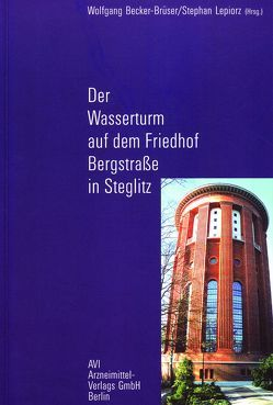 Der Wasserturm auf dem Friedhof Bergstrasse in Steglitz von Becker-Brüser,  Wolfgang, Lepiorz,  Stephan