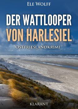 Der Wattlooper von Harlesiel. Ostfrieslandkrimi von Wolff,  Ele