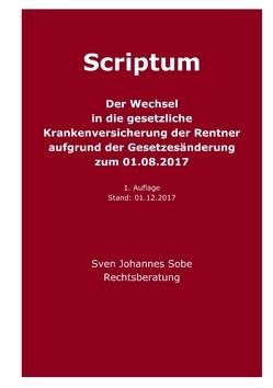Der Wechsel in die gesetzliche Krankenversicherung der Rentner aufgrund der Gesetzesänderung zum 01.08.2017 von Sobe,  Sven Johannes