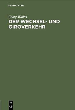 Der Wechsel- und Giroverkehr von Waibel,  Georg