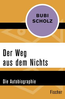 Der Weg aus dem Nichts von Fricke,  Wolfgang, Scholz,  Bubi