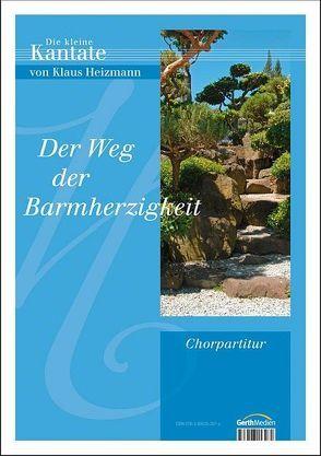 Der Weg der Barmherzigkeit (Chorpartitur)* von Heizmann,  Klaus