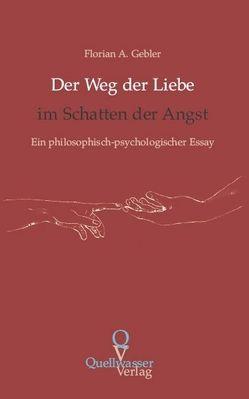 Der Weg der Liebe im Schatten der Angst von Gebler,  Florian A