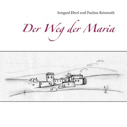 Der Weg der Maria von Eberl,  Irmgard, Reinmuth,  Paulina