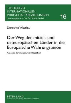 Der Weg der mittel- und osteuropäischen Länder in die Europäische Währungsunion von Watzlaw,  Dorothea